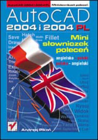 AutoCAD 2004 i 2004 PL. Minisłowniczek poleceń: angielsko-polski i polsko-angielski