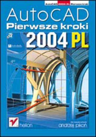 Okładka książki AutoCAD 2004 PL. Pierwsze kroki
