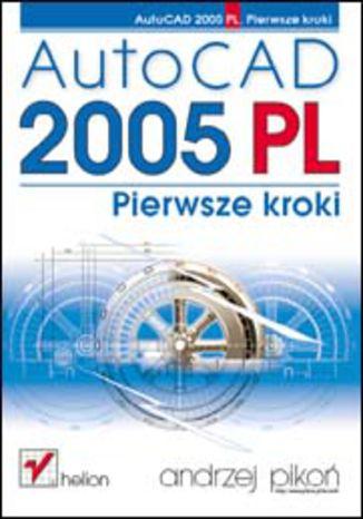 Okładka książki AutoCAD 2005 PL. Pierwsze kroki