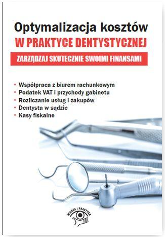 Okładka książki/ebooka Optymalizacja kosztów w praktyce dentystycznej. Zarządzaj skutecznie swoimi finansami