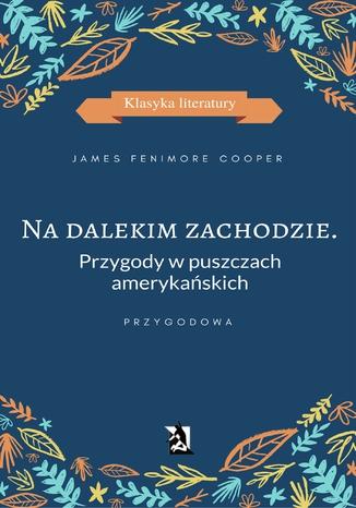 Okładka książki/ebooka Na dalekim zachodzie. Przygody w puszczach amerykańskich