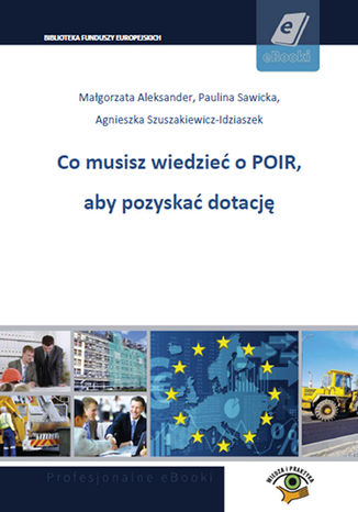Okładka książki/ebooka Co musisz wiedzieć o POIR, aby pozyskać dotację