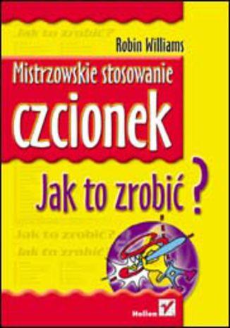 Okładka książki/ebooka Mistrzowskie stosowanie czcionek. Jak to zrobić?