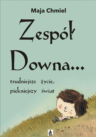 Okładka książki/ebooka Zespół Downa... trudniejsze życie, piękniejszy świat