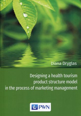 Okładka książki/ebooka Designing a health tourism product structure model in the process of marketing management
