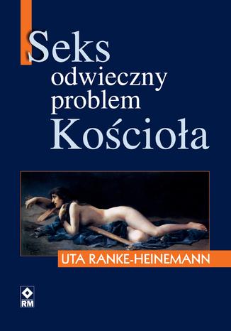 Okładka książki/ebooka Seks. Odwieczny problem Kościoła