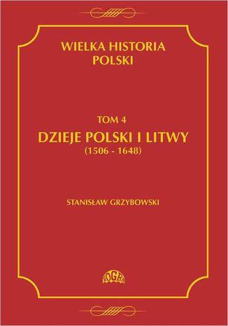 Okładka książki/ebooka Wielka historia Polski Tom 4 Dzieje Polski i Litwy (1506-1648)