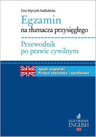 Okładka książki/ebooka Egzamin na tłumacza przysięgłego. Przewodnik po prawie cywilnym. Język angielski - prawo rzeczowe i spadkowe