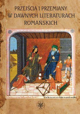 Okładka książki/ebooka Przejścia i przemiany w dawnych literaturach romańskich. Tom poświęcony pamięci Profesor Krystyny Kasprzyk