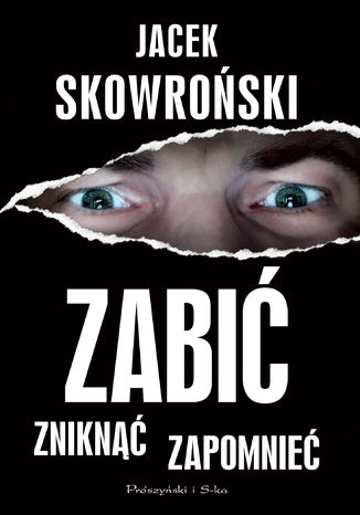Okładka książki/ebooka Zabić, zniknąć, zapomnieć