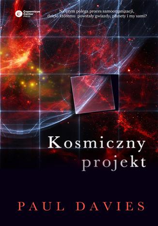 Okładka książki/ebooka Kosmiczny projekt. Twórcze zdolności przyrody w porządkowaniu wszechświata