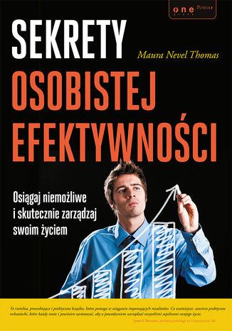 Okładka książki/ebooka Sekrety osobistej efektywności. Osiągaj niemożliwe i skutecznie zarządzaj swoim życiem