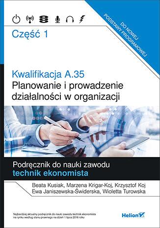 Okładka książki/ebooka Kwalifikacja A.35. Część 1. Planowanie i prowadzenie działalności w organizacji. Podręcznik do nauki zawodu technik ekonomista