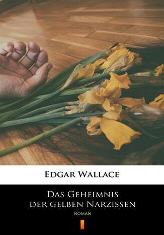 Okładka książki/ebooka Das Geheimnis der gelben Narzissen. Roman