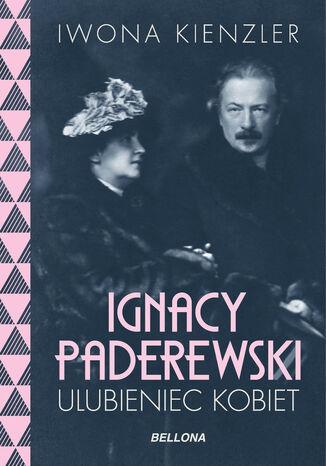 Okładka książki/ebooka Ignacy Paderewski - ulubieniec kobiet