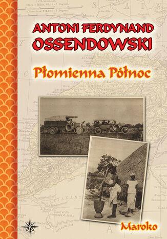 Okładka książki/ebooka Płomienna Północ. Podróż po Afryce Północnej. Maroko