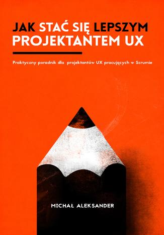 Okładka książki/ebooka Jak stać się lepszym projektantem UX