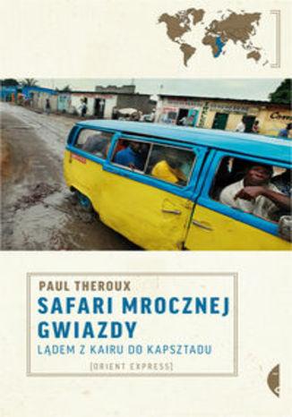 Okładka książki Safari mrocznej gwiazdy Lądem z Kairu do Kapsztadu