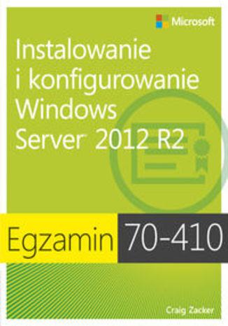 Okładka książki/ebooka Egzamin 70-410: Instalowanie i konfigurowanie Windows Server 2012 R2, wyd. II