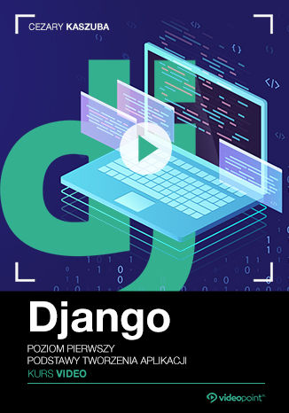 Okładka książki/ebooka Django. Kurs video. Poziom pierwszy. Podstawy tworzenia aplikacji