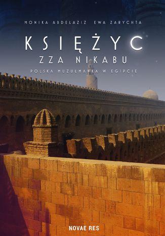 Okładka książki/ebooka Księżyc zza nikabu. Polska muzułmanka w Egipcie