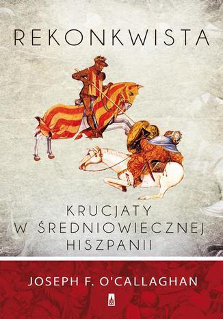 Okładka książki/ebooka Rekonkwista Krucjaty w średniowiecznej Hiszpanii