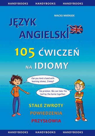 Okładka książki/ebooka Język angielski - 105 Ćwiczeń na Idiomy