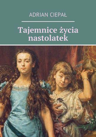 Okładka książki/ebooka Tajemnice życia nastolatek