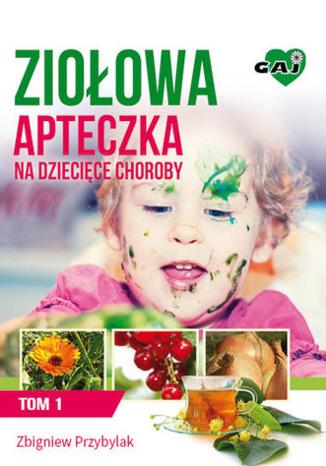Okładka książki/ebooka Ziołowa Apteczka na Dziecięce Choroby. Tom I