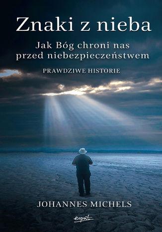Okładka książki/ebooka Znaki z nieba. Jak Bóg chroni nas przed niebezpieczeństwem. Prawdziwe historie