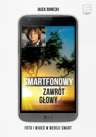 Okładka książki/ebooka Smartfonowy zawrót głowy - czyli jak fotografować i filmować
