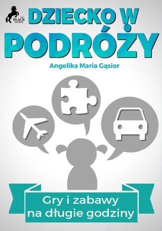 Okładka książki/ebooka Dziecko w podróży  - Gry i zabawy na długie godziny