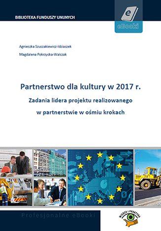 Okładka książki/ebooka Partnerstwo dla kultury w 2017 r. Zadania lidera projektu realizowanego w partnerstwie w ośmiu krokach