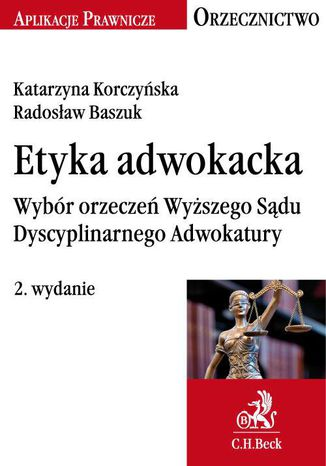 Okładka książki/ebooka Etyka adwokacka. Wybór orzeczeń Wyższego Sądu Dyscyplinarnego Adwokatury
