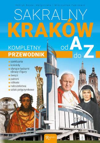 Okładka książki/ebooka Sakralny Kraków. Kompletny przewodnik od A do Z