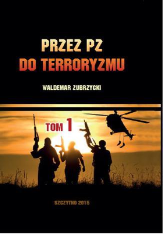 Okładka książki/ebooka Przez PZ do terroryzmu. Tom I