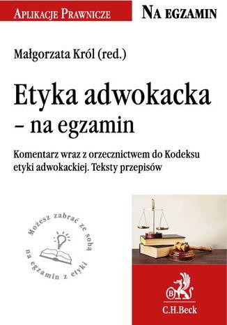 Okładka książki/ebooka Etyka adwokacka - na egzamin. Tekst ustawy komentarz orzecznictwo