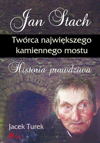 Okładka książki/ebooka Jan Stach. Twórca największego kamiennego mostu. Historia prawdziwa