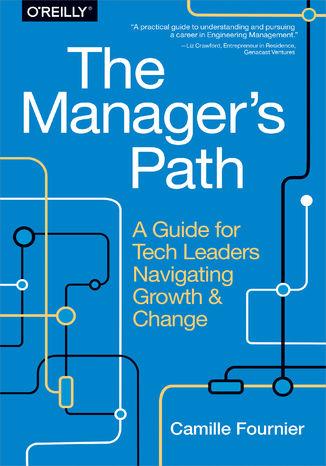 Okładka książki/ebooka The Manager's Path. A Guide for Tech Leaders Navigating Growth and Change