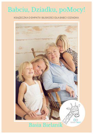 Okładka książki/ebooka Babciu, Dziadku, poMocy! Książeczka o empatii i bliskości