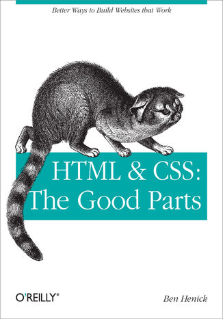 Okładka książki/ebooka HTML & CSS: The Good Parts. Better Ways to Build Websites That Work
