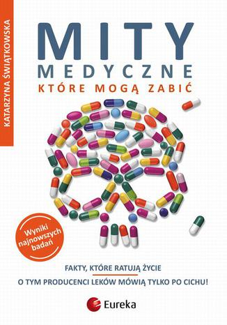 Okładka książki/ebooka Mity medyczne, które mogą zabić. Fakty, które ratują życie