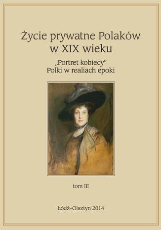 Okładka książki/ebooka Życie prywatne Polaków w XIX w.