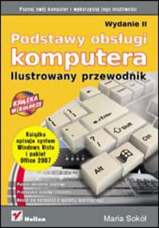 Okładka książki/ebooka Podstawy obsługi komputera. Ilustrowany przewodnik. Wydanie II