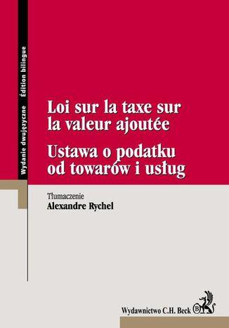 Okładka książki/ebooka Ustawa o podatku od towarów i usług Loi sur la taxe sur la valeur ajoutee