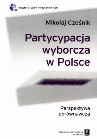 Okładka książki/ebooka Partycypacja wyborcza w Polsce. Perspektywa porównawcza