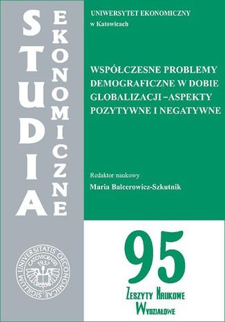 Okładka książki/ebooka Współczesne problemy demograficzne w dobie globalizacji - aspekty pozytywne i negatywne. SE 95