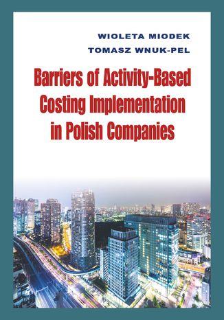 Okładka książki/ebooka Barriers of Activity-Based Costing Implementation in Polish Companies