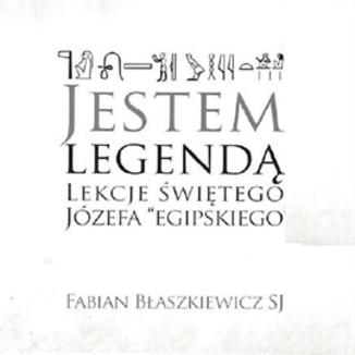 Okładka książki Jestem Legendą. Lekcje Świętego Józefa egipskiego