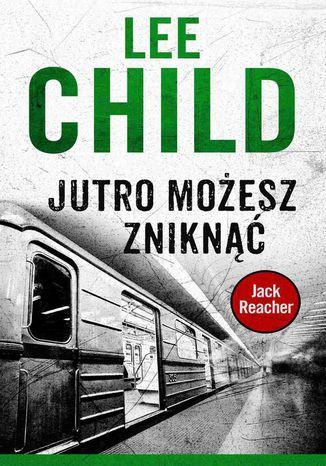 Okładka książki/ebooka Jack Reacher. Jutro możesz zniknąć
